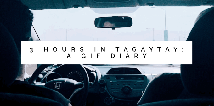 3 Hours in Tagaytay: A GIF Diary